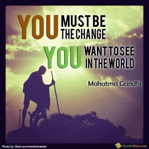 Be the change you want to see in this world